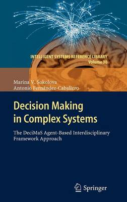 Decision Making in Complex Systems: The DeciMaS Agent-based Interdisciplinary Framework Approach - Intelligent Systems Reference Library 30 (Hardback)