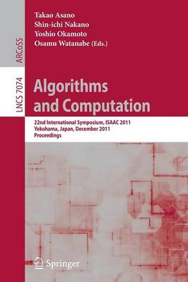 Algorithms and Computation: 22nd International Symposium, ISAAC 2011, Yokohama, Japan, December 5-8, 2011. Proceedings - Lecture Notes in Computer Science 7074 (Paperback)