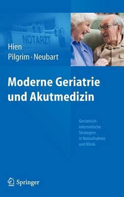 Moderne Geriatrie Und Akutmedizin: Geriatrisch-Internistische Strategien in Notaufnahme Und Klinik (Hardback)