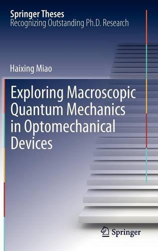 Exploring Macroscopic Quantum Mechanics in Optomechanical Devices - Springer Theses (Hardback)