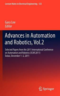 Advances in Automation and Robotics, Vol.2: Selected papers from the 2011 International Conference on Automation and Robotics (ICAR 2011), Dubai, December 1-2, 2011 - Lecture Notes in Electrical Engineering 123 (Hardback)