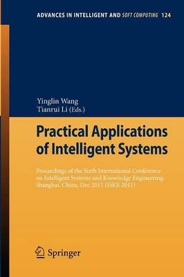 Practical Applications of Intelligent Systems: Proceedings of the Sixth International Conference on Intelligent Systems and Knowledge Engineering, Shanghai, China, Dec 2011 (ISKE 2011) - Advances in Intelligent and Soft Computing 124 (Paperback)