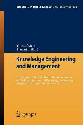 Knowledge Engineering and Management: Proceedings of the Sixth International Conference on Intelligent Systems and Knowledge Engineering, Shanghai, China, Dec 2011 (ISKE 2011) - Advances in Intelligent and Soft Computing 123 (Paperback)