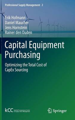 Capital Equipment Purchasing: Optimizing the Total Cost of CapEx Sourcing - Professional Supply Management 2 (Hardback)