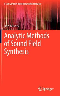 Analytic Methods of Sound Field Synthesis - T-Labs Series in Telecommunication Services (Hardback)