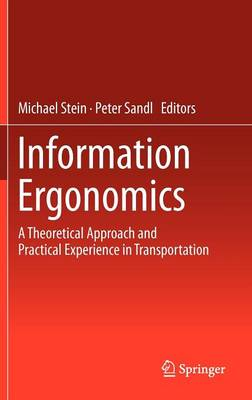 Information Ergonomics: A theoretical approach and practical experience in transportation (Hardback)