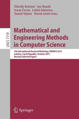Mathematical and Engineering Methods in Computer Science: 7th International Doctoral Workshop, MEMICS 2011, Lednice, Czech Republic, October 14-16, 2011, Revised Selected Papers - Lecture Notes in Computer Science 7119 (Paperback)