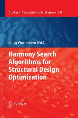 Harmony Search Algorithms for Structural Design Optimization - Studies in Computational Intelligence 239 (Paperback)