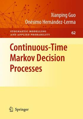 Continuous-Time Markov Decision Processes: Theory and Applications - Stochastic Modelling and Applied Probability 62 (Paperback)