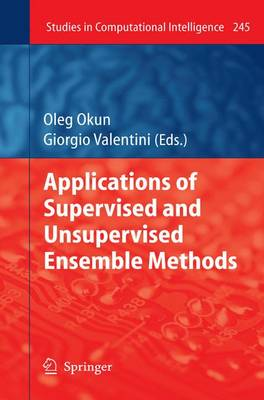 Applications of Supervised and Unsupervised Ensemble Methods - Studies in Computational Intelligence 245 (Paperback)