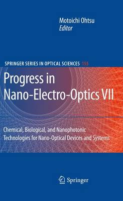 Progress in Nano-Electro-Optics VII: Chemical, Biological, and Nanophotonic Technologies for Nano-Optical Devices and Systems - Springer Series in Optical Sciences 155 (Paperback)