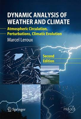 Dynamic Analysis of Weather and Climate: Atmospheric Circulation, Perturbations, Climatic Evolution - Springer Praxis Books / Environmental Sciences (Paperback)