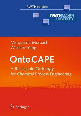 OntoCAPE: A Re-Usable Ontology for Chemical Process Engineering - RWTHedition (Paperback)