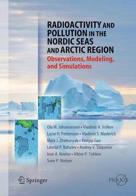 Radioactivity and Pollution in the Nordic Seas and Arctic: Observations, Modeling and Simulations - Springer Praxis Books (Paperback)