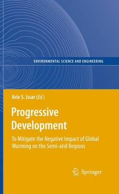 Progressive Development: To Mitigate the Negative Impact of Global Warming on the Semi-arid Regions - Environmental Science and Engineering (Paperback)