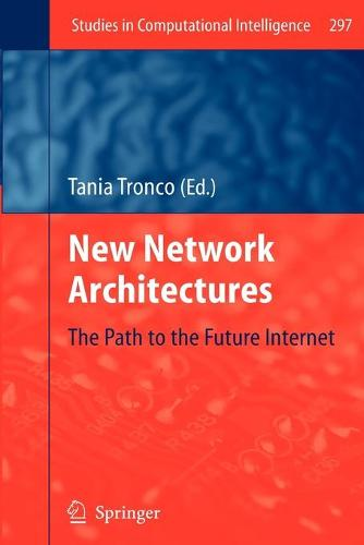 New Network Architectures: The Path to the Future Internet - Studies in Computational Intelligence 297 (Paperback)