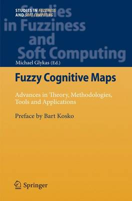 Fuzzy Cognitive Maps: Advances in Theory, Methodologies, Tools and Applications - Studies in Fuzziness and Soft Computing 247 (Paperback)