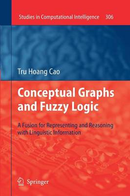 Conceptual Graphs and Fuzzy Logic: A Fusion for Representing and Reasoning with Linguistic Information - Studies in Computational Intelligence 306 (Paperback)