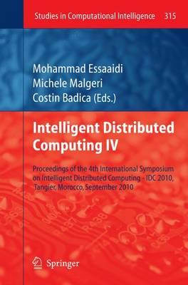 Intelligent Distributed Computing IV: Proceedings of the 4th International Symposium on Intelligent Distributed Computing - IDC 2010, Tangier, Morocco, September 2010 - Studies in Computational Intelligence 315 (Paperback)