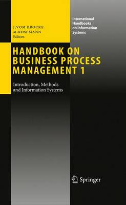 Handbook on Business Process Management 1: Introduction, Methods, and Information Systems - International Handbooks on Information Systems (Paperback)
