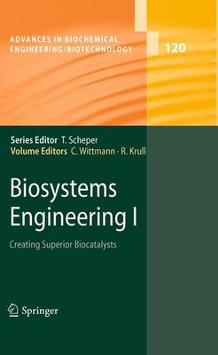 Biosystems Engineering I: Creating Superior Biocatalysts - Advances in Biochemical Engineering/Biotechnology 120 (Paperback)