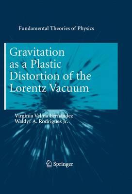Gravitation as a Plastic Distortion of the Lorentz Vacuum - Fundamental Theories of Physics 168 (Paperback)