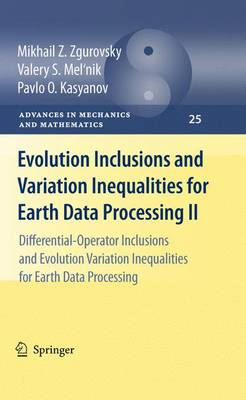 Evolution Inclusions and Variation Inequalities for Earth Data Processing II: Differential-Operator Inclusions and Evolution Variation Inequalities for Earth Data Processing - Advances in Mechanics and Mathematics 25 (Paperback)