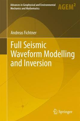 Full Seismic Waveform Modelling and Inversion - Advances in Geophysical and Environmental Mechanics and Mathematics (Paperback)