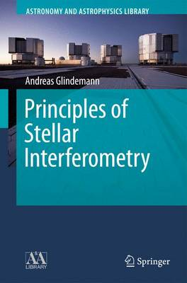 Principles of Stellar Interferometry - Astronomy and Astrophysics Library (Paperback)
