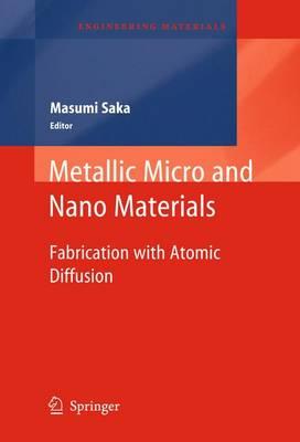 Metallic Micro and Nano Materials: Fabrication with Atomic Diffusion - Engineering Materials (Paperback)