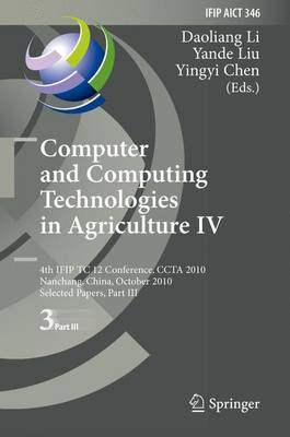 Computer and Computing Technologies in Agriculture IV: 4th IFIP TC 12 International Conference, CCTA 2010, Nanchang, China, October 22-25, 2010, Selected Papers, Part III - IFIP Advances in Information and Communication Technology 346 (Paperback)