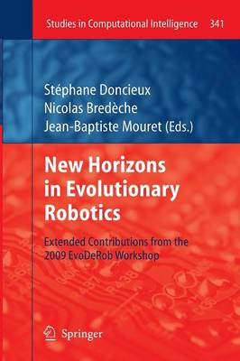 New Horizons in Evolutionary Robotics: Extended Contributions from the 2009 EvoDeRob Workshop - Studies in Computational Intelligence 341 (Paperback)