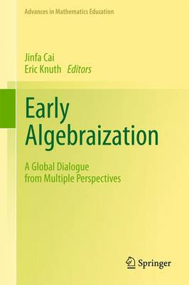 Early Algebraization: A Global Dialogue from Multiple Perspectives - Advances in Mathematics Education (Paperback)