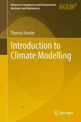 Introduction to Climate Modelling - Advances in Geophysical and Environmental Mechanics and Mathematics (Paperback)
