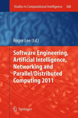 Software Engineering, Artificial Intelligence, Networking and Parallel/Distributed Computing 2011 - Studies in Computational Intelligence 368 (Paperback)