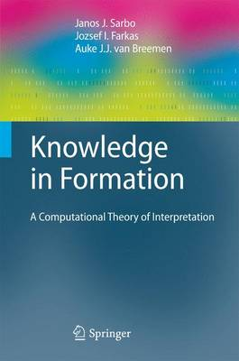 Knowledge in Formation: A Computational Theory of Interpretation - Cognitive Technologies (Paperback)