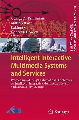 Intelligent Interactive Multimedia Systems and Services: Proceedings of the 4th International Conference on Intelligent Interactive Multimedia Systems and Services (IIMSS'2011) - Smart Innovation, Systems and Technologies 11 (Paperback)