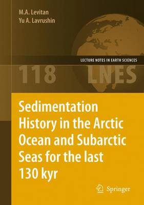 Sedimentation History in the Arctic Ocean and Subarctic Seas for the Last 130 kyr - Lecture Notes in Earth Sciences 118 (Paperback)