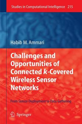 Challenges and Opportunities of Connected k-Covered Wireless Sensor Networks: From Sensor Deployment to Data Gathering - Studies in Computational Intelligence 215 (Paperback)