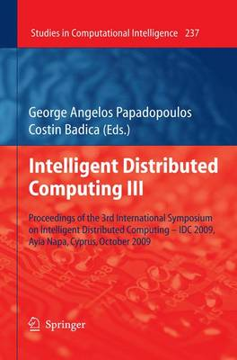 Intelligent Distributed Computing III: Proceedings of the 3rd International Symposium on Intelligent Distributed Computing - IDC 2009, Ayia Napa, Cyprus, October 2009 - Studies in Computational Intelligence 237 (Paperback)