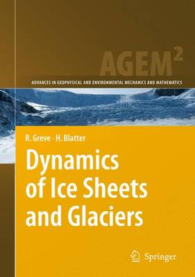 Dynamics of Ice Sheets and Glaciers - Advances in Geophysical and Environmental Mechanics and Mathematics (Paperback)