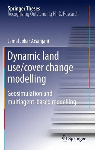 Dynamic land use/cover change modelling: Geosimulation and multiagent-based modelling - Springer Theses (Paperback)