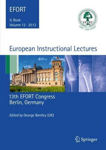 European Instructional Lectures: Volume 12, 2012, 13th EFORT Congress, Berlin, Germany - European Instructional Lectures 12 (Hardback)