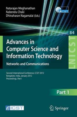 Advances in Computer Science and Information Technology. Networks and Communications: Second International Conference, CCSIT 2012, Bangalore, India, January 2-4, 2012. Proceedings, Part I - Lecture Notes of the Institute for Computer Sciences, Social Informatics and Telecommunications Engineering 84 (Paperback)