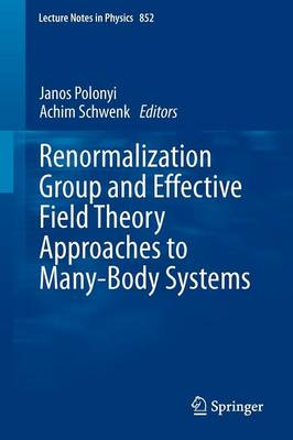 Renormalization Group and Effective Field Theory Approaches to Many-Body Systems - Lecture Notes in Physics 852 (Paperback)