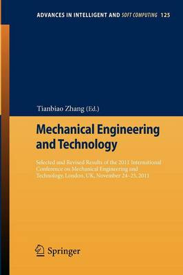 Mechanical Engineering and Technology: Selected and Revised Results of the 2011 International Conference on Mechanical Engineering and Technology, London, UK, November 24-25, 2011 - Advances in Intelligent and Soft Computing 125 (Paperback)
