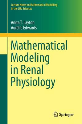 Mathematical Modeling in Renal Physiology - Lecture Notes on Mathematical Modelling in the Life Sciences (Paperback)