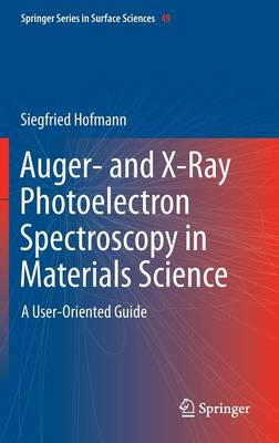 Auger- and X-Ray Photoelectron Spectroscopy in Materials Science: A User-Oriented Guide - Springer Series in Surface Sciences 49 (Hardback)