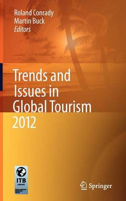 Trends and Issues in Global Tourism 2012 - Trends and Issues in Global Tourism (Hardback)
