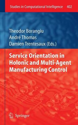 Service Orientation in Holonic and Multi-Agent Manufacturing Control - Studies in Computational Intelligence 402 (Hardback)